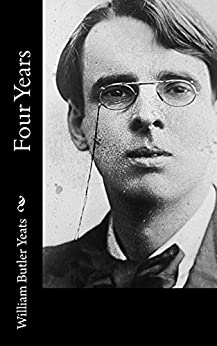 Four Years by [William Butler Yeats]