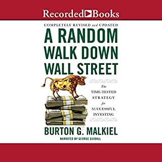 A Random Walk Down Wall Street, 12th Edition     The Time Tested Strategy for Successful Investing              Written by:                                                                                                                                 Burton G. Malkiel                               Narrated by:                                                                                                                                 George Guidall                      Length: 11 hrs and 42 mins     5 ratings     Overall 4.8