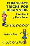 Fun Skate Tricks for Beginners: A Workbook of Slalom Basics - Naomi Grigg
