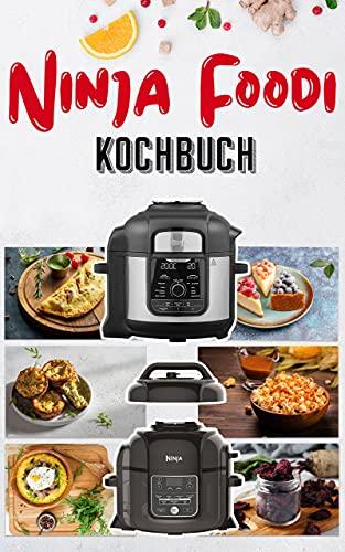 Ninja Foodi Kochbuch: Der praktische Leitfaden für die ersten Schritte mit Ihrem Multikocher mit +35 einfache und schmackhafte Rezepte für die maximale Nutzung Ihres Foodi im Alltag