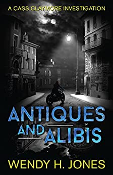 Antiques and Alibis (Cass Claymore Investigates Book 1) by [Wendy H. Jones]
