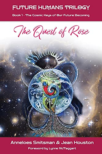The Quest of Rose: The Cosmic Keys of Our Future Becoming (Future Humans Trilogy)