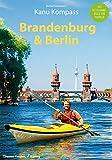 Kanu Kompass Brandenburg & Berlin: Das Reisehandbuch zum Kanuwandern