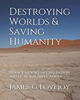Destroying Worlds and Saving Humanity: A quick history of civilisation and its moral implications