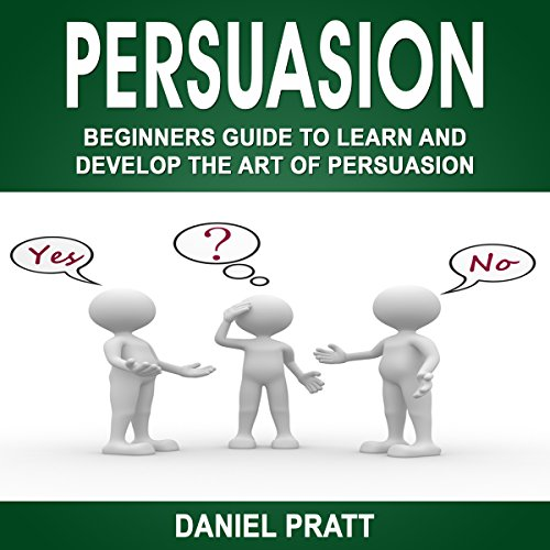 Persuasion: Beginner's Guide to Learn and Develop the Art of Persuasion Titelbild