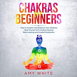 Chakras for Beginners     How to Awaken and Balance Your Chakras and Heal Yourself with Chakra Healing, Reiki Healing and Guided Meditation              By:                                                                                                                                 Amy White                               Narrated by:                                                                                                                                 Robin Howatt Shrock                      Length: 1 hr and 41 mins     21 ratings     Overall 4.4