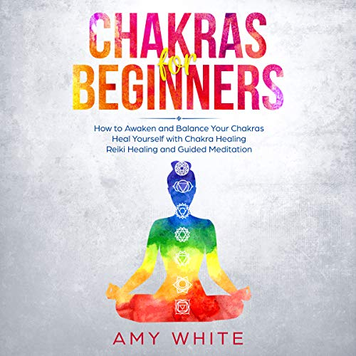 Chakras for Beginners     How to Awaken and Balance Your Chakras and Heal Yourself with Chakra Healing, Reiki Healing and Guided Meditation              By:                                                                                                                                 Amy White                               Narrated by:                                                                                                                                 Robin Howatt Shrock                      Length: 1 hr and 41 mins     3 ratings     Overall 4.3