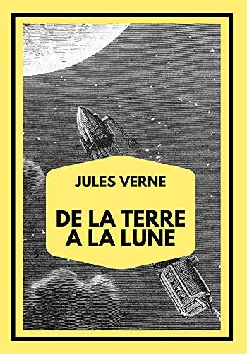 De la Terre à la Lune suivi de Autour de la Lune (Jules Verne): Édition Intégrale Annotée
