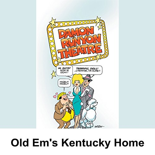 Damon Runyon Theater: Old Em's Kentucky Home                   By:                                                                                                                                 Damon Runyon                               Narrated by:                                                                                                                                 John Brown                      Length: 27 mins     Not rated yet     Overall 0.0