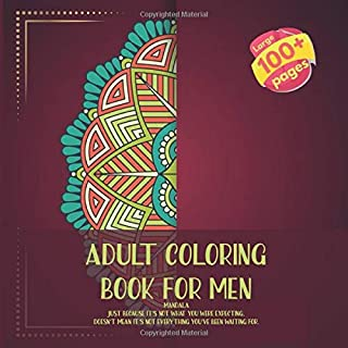 Adult Coloring Book for Men Mandala - Just because it's not what you were expecting, doesn't mean it's not everything you've been waiting for.