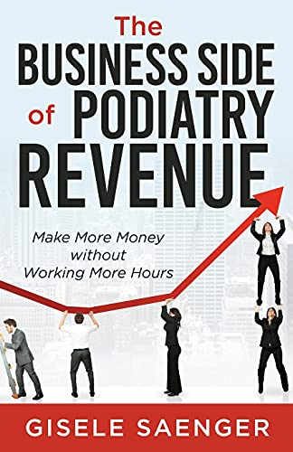 Compare Textbook Prices for The Business Side of Podiatry Revenue: Make More Money without Working More Hours  ISBN 9781955711050 by Saenger, Gisele