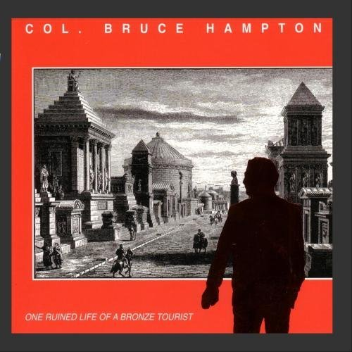 One Ruined Life of a Bronze Tourist by Col. Bruce Hampton (2009-04-08)