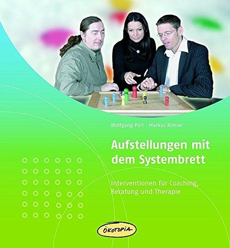 Aufstellungen mit dem Systembrett: Praxisbücher für den pädagogischen Alltag. Interventionen für Coaching, Beratung und Therapie