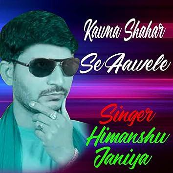 Kawna Shahar Se Aawele