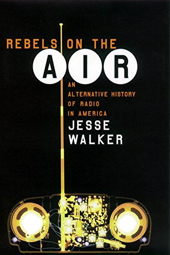 Rebels on the Air: An Alternative History of Radio in America (English Edition)