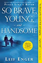 So Brave, Young, and Handsome: A Novel