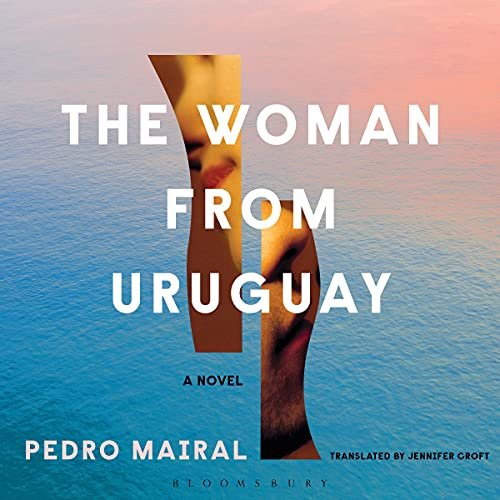 The Woman from Uruguay Audiobook By Pedro Mairal, Jennifer Croft - translator cover art
