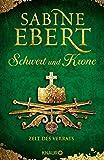 Schwert und Krone - Zeit des Verrats: Roman (Das Barbarossa-Epos, Band 3) - Sabine Ebert