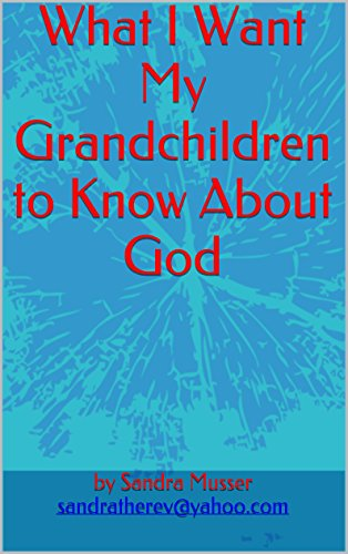 What I Want My Grandchildren to Know About God (English Edition)