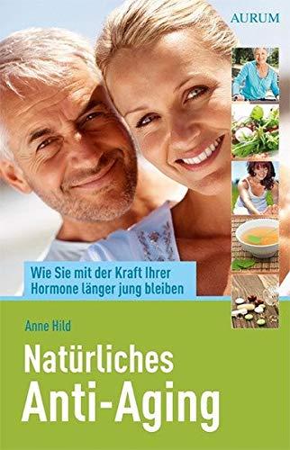 Natürliches Anti-Aging: Wie Sie mit der Kraft Ihrer Hormone länger jung bleiben