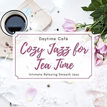 Cozy Jazz for Tea Time - Intimate Relaxing Smooth Jazz, Daytime Cafè