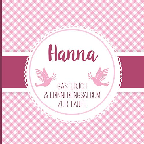 Hanna - Gästebuch & Erinnerungsalbum zur Taufe: Personalisiertes Gästebuch mit Fragen, 100 Seiten, für Mädchen, rosa pink weiß kariert mit Tauben