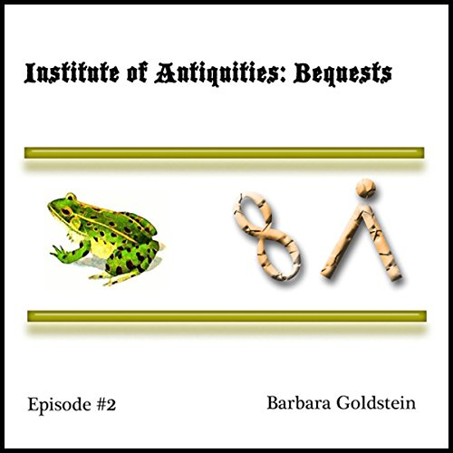 Institute of Antiquities: Bequests (Episode 2) audiobook cover art