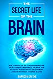 The Secret Life of the Brain: How to Master the Art of Persuasion and use it for Altering your Emotional Influence. How to Analyze People's Psychology ... and Speed Reading (English Edition)