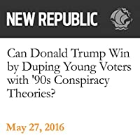 Can Donald Trump Win by Duping Young Voters with '90s Conspiracy Theories?'s image