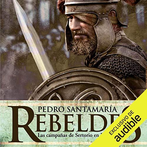 Rebeldes [Rebels]     Las campañas de Sertorio en Hispania [The Campaigns of Sertorio in Hispania]              By:                                                                                                                                 Pedro Santamaría                               Narrated by:                                                                                                                                 Gerardo Prat                      Length: 16 hrs and 20 mins     Not rated yet     Overall 0.0