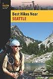 Best Hikes Near Seattle (Best Hikes Near Series) Paperback – April 1, 2009
