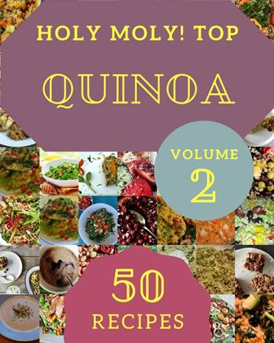 Holy Moly! Top 50 Quinoa Recipes Volume 2: A Quinoa Cookbook for Effortless Meals
