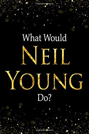 What Would Neil Young Do?: Black and Gold Neil Young Notebook