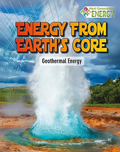Energy from Earth's Core: Geothermal Energy (Next Generation Energy)