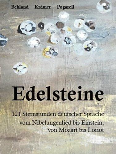 Edelsteine: 107 Sternstunden deutscher Sprache - vom Nibelungenlied bis Einstein, von Mozart bis Loriot: 121 Sternstunden deutscher Sprache vom Nibelungenlied bis Einstein, von Mozart bis Loriot