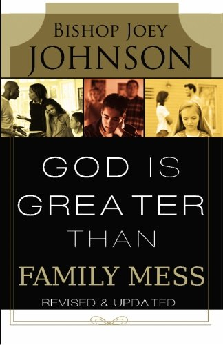 God is Greater than Family Mess [REVISED & UPDATED]: How God Uses Family Mess As a Vehicle of Our Destiny
