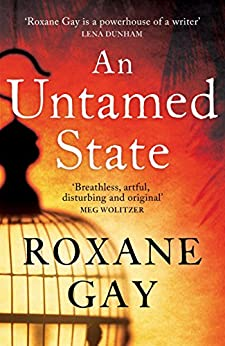 An Untamed State by [Roxane Gay]