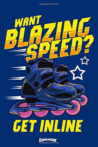 My Want Blazing Speed Get Inline Calendar: Cool Inline Quote Calendar, Diary, Journal or Weekly Planner for Roller Skaters and Roller Derby Lovers
