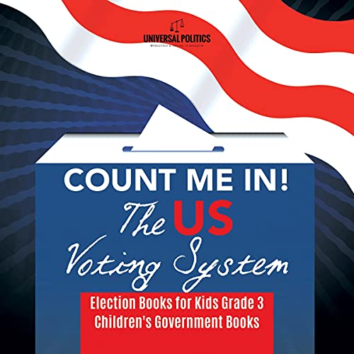 Count Me In! The US Voting System | Election Books for Kids Grade 3 | Children's Government Books cover art