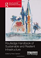Routledge Handbook of Sustainable and Resilient Infrastructure (Routledge International Handbooks)