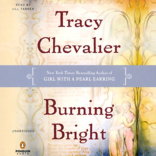Burning Bright                   By:                                                                                                                                 Tracy Chevalier                               Narrated by:                                                                                                                                 Jill Tanner                      Length: 11 hrs and 23 mins     95 ratings     Overall 3.3