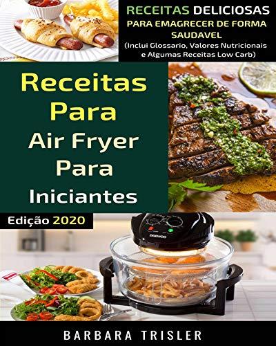 Receitas para Airfryer para Iniciantes: Receitas Deliciosas para Emagrecer de Forma Saudável