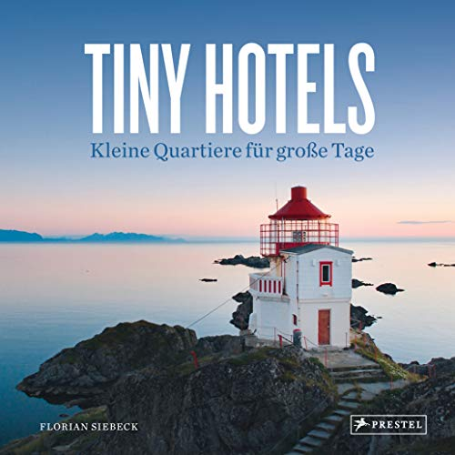Tiny Hotels: Kleine Quartiere für große Tage