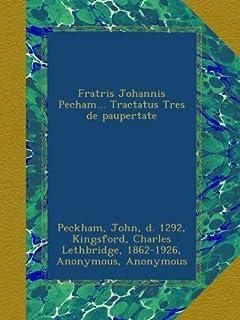 Fratris Johannis Pecham... Tractatus Tres de paupertate (Latin Edition)