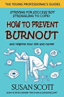 How to Prevent Burnout: and reignite your life and career (Young Professional's Guide)