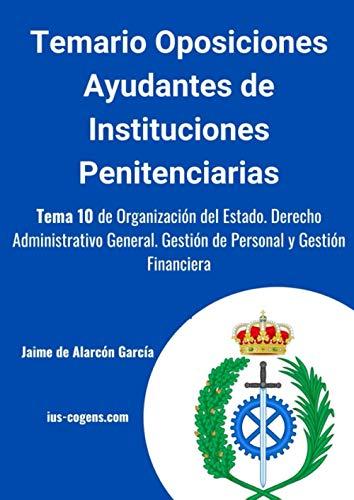 Temario de oposiciones Ayudante de Instituciones Penitenciarias: Tema 10 de Organización del Estado. Derecho Administrativo General. Gestión de Personal y Gestión Financiera