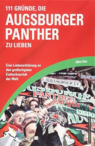 111 Gründe, die Augsburger Panther zu lieben: Eine Liebeserklärung an den großartigsten Eishockeyclub der Welt