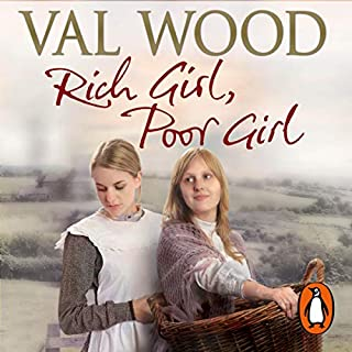 Rich Girl, Poor Girl                   By:                                                                                                                                 Val Wood                               Narrated by:                                                                                                                                 Anne Dover                      Length: 12 hrs and 5 mins     7 ratings     Overall 5.0