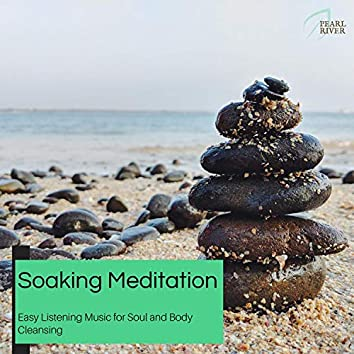 Soaking Meditation - Easy Listening Music For Soul And Body Cleansing