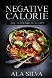 Negative Calorie: Lose 20 pounds in 30 days: with These Miracle Weight Loss Foods (50+ Healthy Recipes plus 1 FULL Month Meal Plan for You to Enjoy ... Calories, Negative Calorie Diet CookBook)